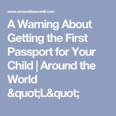 """A Warning About Getting the First Passport for Your Child 