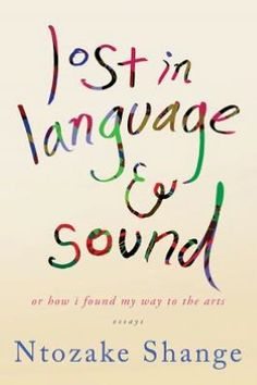 Ntozake Shange's 'Lost in Language and Sound: Or How I Found My Way to the Arts: Essays' is next on my must-have list