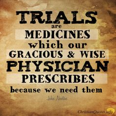 """John Newton Quote - """"Trials are medicines which our gracious and wise physician prescribes because we need them"""" Popular Bible Verses, Bible Verses Quotes, Faith Quotes, Quotable Quotes, Life Quotes, Newton Quotes, John Newton, Love Truths, Top Quotes"""