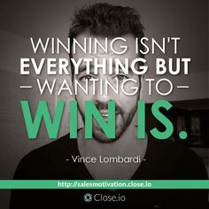 Winning isn't everything but wanting to win is. - Vince Lombardi  http://resources.close.io/salesmotivation?utm_content=buffer52001&utm_medium=social&utm_source=pinterest.com&utm_campaign=buffer #sales #motivation #quote #entrepreneurship #entrepreneur #hustle #business #startups