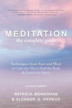 Meditation, the Complete Guide: Techniques from East and West to Calm the Mind, Heal the Body & Enrich the Spirit