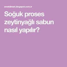 Soğuk proses zeytinyağlı sabun nasıl yapılır?