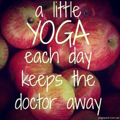A little yoga each day keeps the doctor away.