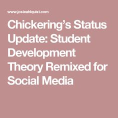 Chickering's Status Update: Student Development Theory Remixed for Social Media