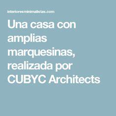 Una casa con amplias marquesinas, realizada por CUBYC Architects