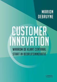 Customer innovation : waarom de klant centraal staat in bedrijfsinnovatie -  Debruyne, Marion -  plaats 366.42 # Verandermanagement