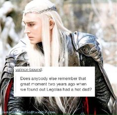 Does anybody else remember that great moment two years ago when we found out Legolas had a hot dad?