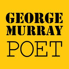 George Murray / Poet, Word-Lover / and Father. | George Murray, Poet Haiku, My Father, Inspire Me, Comebacks, Poetry, Lovers, Writing, Words, Life