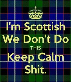 I'm Scottish and Irish we certainly don't know the words keep Calm. Glasgow, The Words, Scotch, Outlander, Scottish Quotes, Scottish Words, Scottish English, Scottish Tattoos, Scottish Gaelic