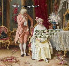 15 Memes That Nail What It's Like Being Asked 'How Are You?' When You're Chronically Ill - what's wrong dear? I'm just having an allergic reaction to existence what's wrong dear? Renaissance Memes, Medieval Memes, Stupid Funny Memes, Funny Posts, Hilarious, Art History Memes, Classical Art Memes, Art Jokes, Retro Humor