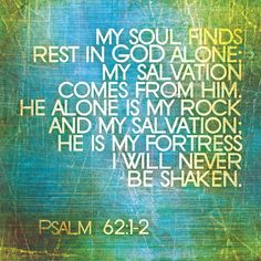 Psalms KJV Truly my soul waiteth upon God: from him cometh my salvation. He only is my rock and my salvation; he is my defence; I shall not be greatly moved. Great Quotes, Quotes To Live By, Inspirational Quotes, Peace Quotes, Motivational Pictures, Awesome Quotes, Meaningful Quotes, Bible Scriptures, Bible Quotes