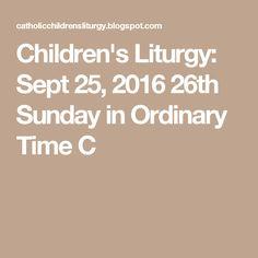 Children's Liturgy: Sept 25, 2016 26th Sunday in Ordinary Time C