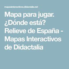 Mapa para jugar. ¿Dónde está? Relieve de España - Mapas Interactivos de Didactalia