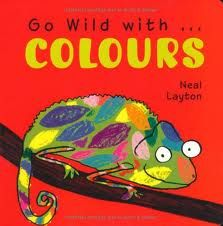 Children's Books, Book Reviews  Just look at the cover of Go Wild with Colours ($6.99, Trafalgar Square, all ages), written and illustrated by Neal Layton, and you will be in hurry to see what's inside.