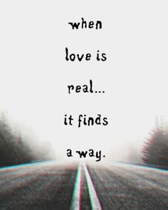 when love is real it finds a way