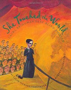She Touched The World Laura Bridgman Deaf Blind Pioneer Sally Hobart Alexander