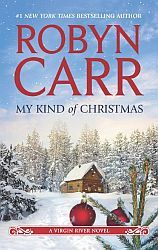 Robyn Carr - My Kind of Christmas  The Riordan brothers may have a reputation for being rough-and-tumble, but Patrick has always been the gentle, sweet-natured one. These days, his easygoing manner is being tested by his high-octane career as a navy pilot. But for the Riordan brothers, when the going gets tough...the tough find the love of a good woman.  Except the woman who has caught Patrick's attention is Jack Sheridan's very attractive niece.