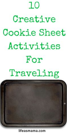 10 Creative Cookie Sheet Activities For Traveling