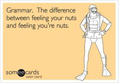 When Feeling You're Nuts Meets A Naughty Grammar Issue