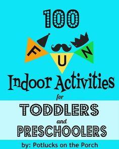 Potlucks on the Porch: 100 F-U-N Indoor Activities for Preschoolers and Toddlers