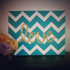 Aqua Chevron Painting With Gold Glitter Love. $25.00, via Etsy.---I think I can make this...