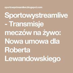 Sportowystreamlive - Transmisje meczów na żywo: Nowa umowa dla Roberta Lewandowskiego