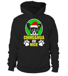 """# Chihuahua Or Nice Funny Dog Lovers Christmas Holiday T-Shirt .  Special Offer, not available in shops      Comes in a variety of styles and colours      Buy yours now before it is too late!      Secured payment via Visa / Mastercard / Amex / PayPal      How to place an order            Choose the model from the drop-down menu      Click on """"Buy it now""""      Choose the size and the quantity      Add your delivery address and bank details      And that's it!      Tags: Adorable & funny dog…"""