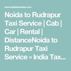 Noida to Rudrapur Taxi Service   Cab   Car   Rental   DistanceNoida to Rudrapur Taxi Service » India Taxi Online