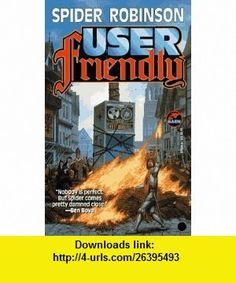 User Friendly (9780671878641) Spider Robinson , ISBN-10: 0671878646  , ISBN-13: 978-0671878641 ,  , tutorials , pdf , ebook , torrent , downloads , rapidshare , filesonic , hotfile , megaupload , fileserve
