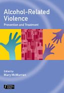 Alcohol-related violence : prevention and treatment / Edited by Mary McMurran