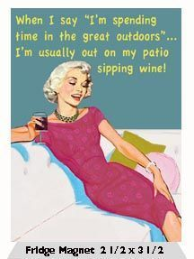 """When I say """"I'm spending time in the great outdoors""""… I'm usually out on my patio sipping wine! #winehumor #WineQuotes"""
