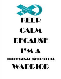 Keep Calm Because I m A Trigeminal Neuralgia Warrior!