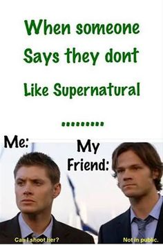 A friend of mine and I had a bit of a battle to get one girl into one of our fandom, her's being Pretty Little Liars. I won, and now she's a sore loser who often says that she hopes Supernatural is canceled.