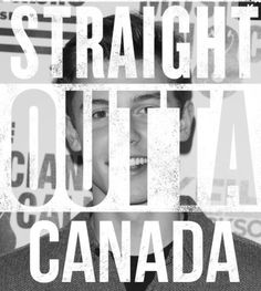 I'm straight out of Canada too  @camshwn