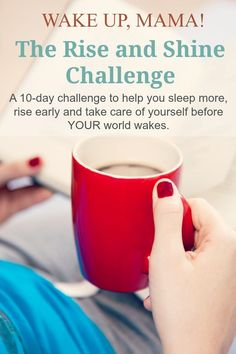 Kids Health Take the Rise and Shine Challenge, a 10 Day Challenge to Help Wake You Up before Your World Wakes. - Rise and Shine, a free challenge Get Healthy, Healthy Life, Healthy Living, Health Tips, Health And Wellness, Kids Health, 10 Day Challenge, Raspberry Leaf Tea, Me Time