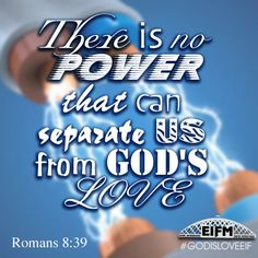 """""""For I am persuaded that neither death nor life, nor angels nor principalities nor powers, nor things present nor things to come, nor height nor depth, nor any other created thing, shall be able to separate us from the love of God which is in Christ Jesus our Lord."""" Romans 8:38,39 #GodisLoveEIF"""