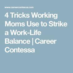 4 Tricks Working Moms Use to Strike a Work-Life Balance | Career Contessa