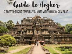 Guide to Angkor: 7 Breath-taking Temples You Must Visit While in Siem Reap
