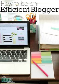 How to Be an Efficient Blogger- Great tips to get more done and stay organized from The Turquoise Home.