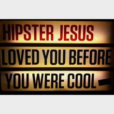 Hipster Jesus loved you!