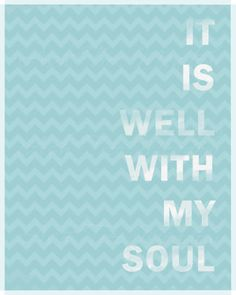 It is well with my soul with a CHEVRON background! $20