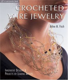 Crocheted Wire Jewelry  Innovative Designs & Projects by Leading Artists, Arline Fisch