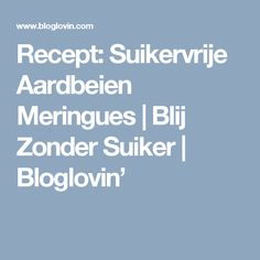 Recept: Suikervrije Aardbeien Meringues | Blij Zonder Suiker | Bloglovin'