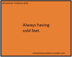 Wheelchair Problems (well I have one cold foot)