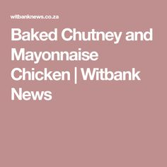 Baked Chutney and Mayonnaise Chicken | Witbank News