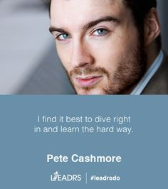 I find it best to dive right in and learn the hard way. - Pete Cashmore  #quote  #startup   #entrepreneur  #leadrsdo