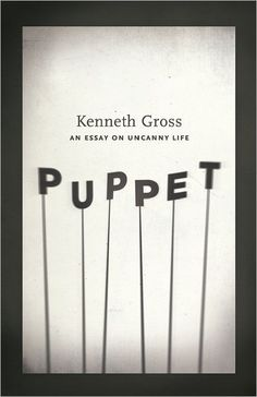 Puppet: An Essay on Uncanny Life. Designer credit to come.