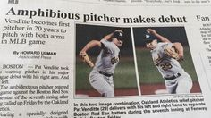 Oops.  He can pitch with either hand but I doubt this guy is really an amphibian.