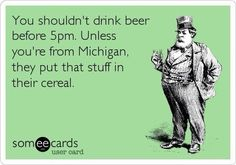Michiganders ;) Corn Flakes and Strohs or something from a local microbrewery perhaps?