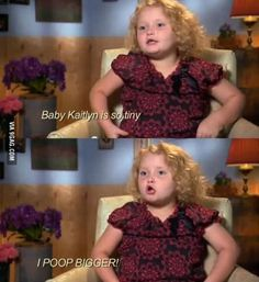 I poop bigger. Hahahahah,i laughed for 5 minutes at this part. XD #honeybooboo